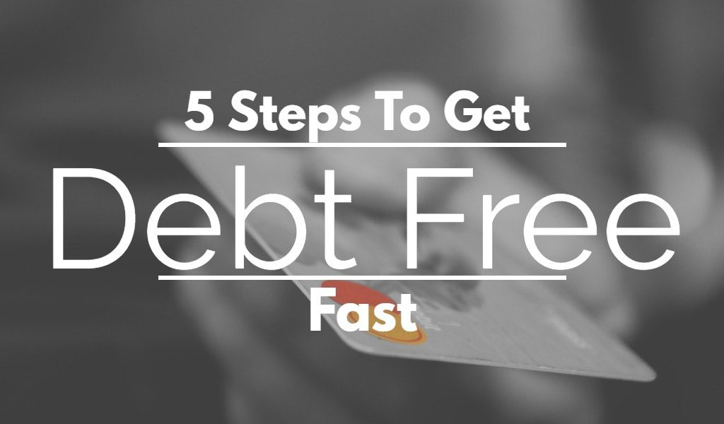 5 Steps to get debt free fast