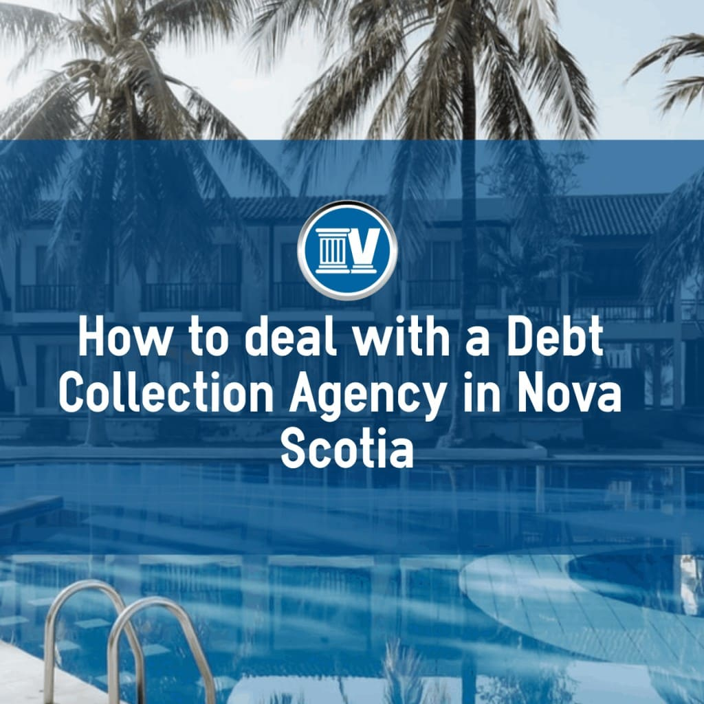 How to deal with a debt collection agency agency in Nova Scotia