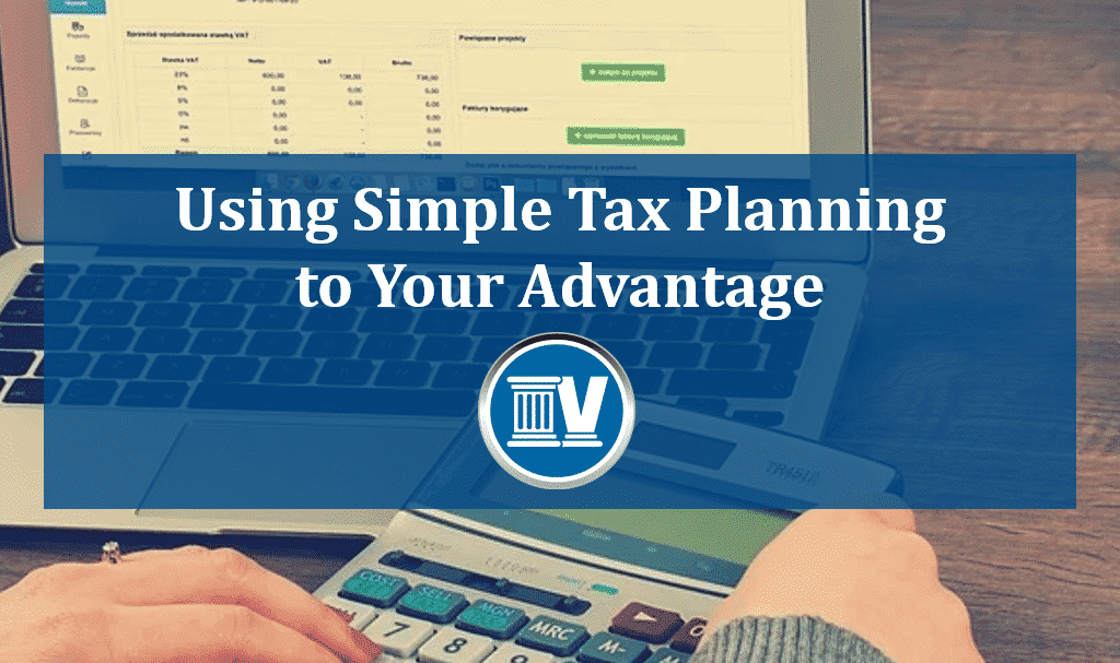 using simple tax planning to your advantage